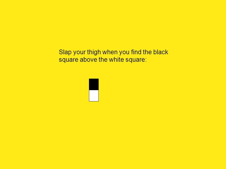 Slap your thigh when you find the black