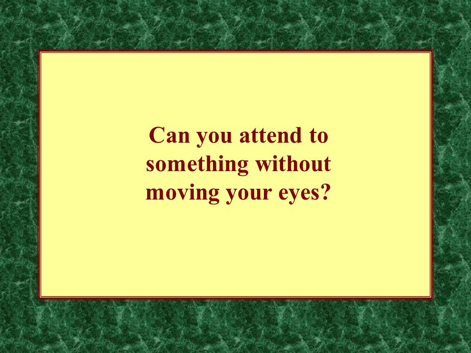 Can you attend to something without moving your eyes