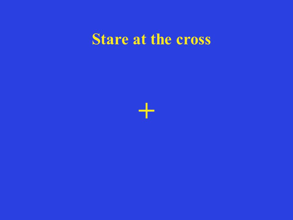 Stare at the cross +