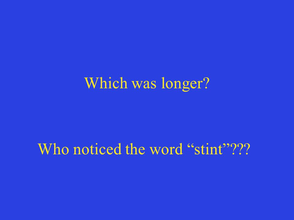 Which was longer Who noticed the word stint