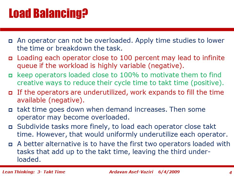 Load Balancing An operator can not be overloaded. Apply time studies to lower the time or breakdown the task.