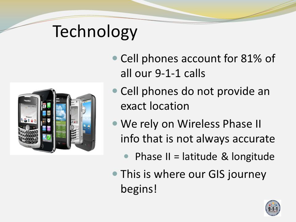 Technology Cell phones account for 81% of all our 9-1-1 calls