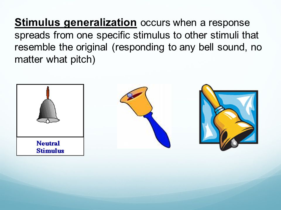Stimulus generalization occurs when a response spreads from one specific stimulus to other stimuli that resemble the original (responding to any bell sound, no matter what pitch)
