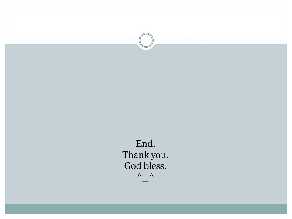 End. Thank you. God bless. ^_^