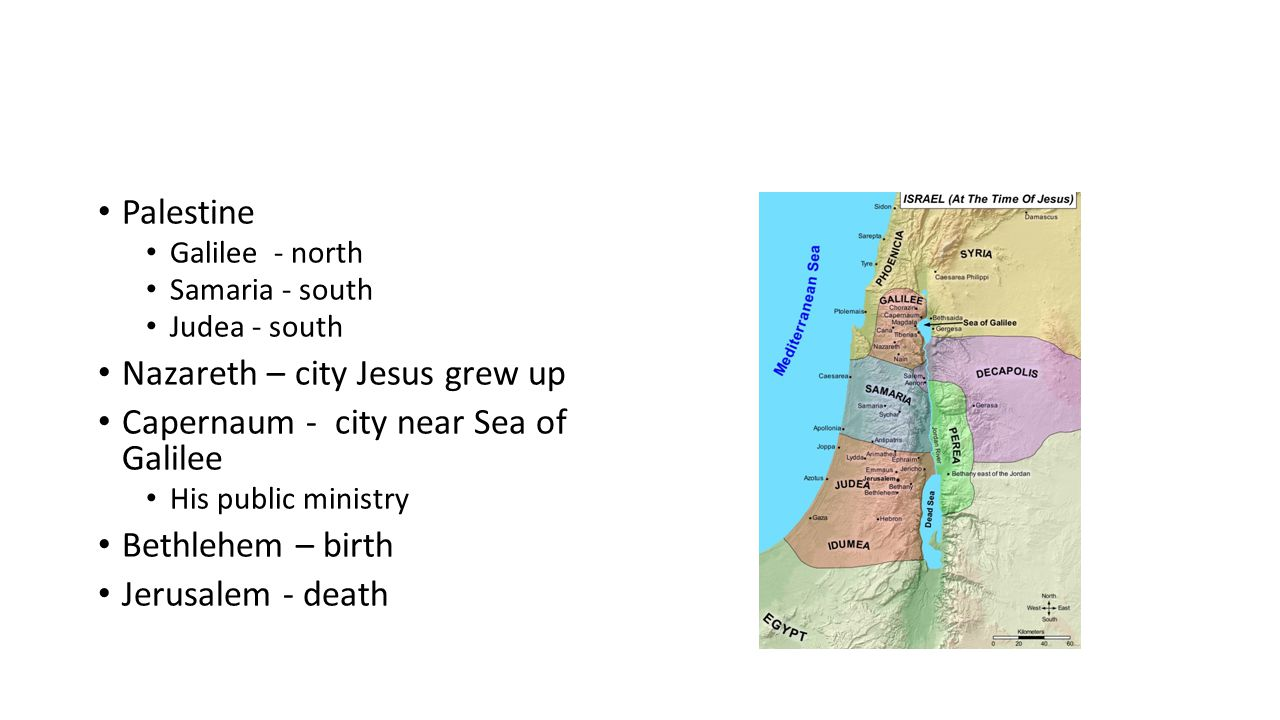 Nazareth – city Jesus grew up Capernaum - city near Sea of Galilee
