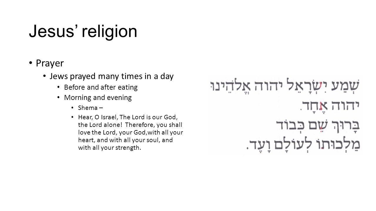 Jesus' religion Prayer Jews prayed many times in a day