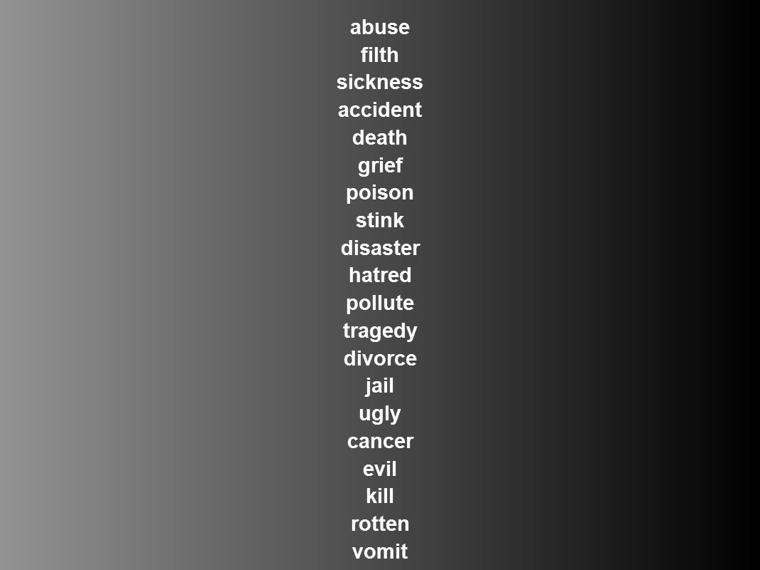 abuse filth. sickness. accident. death. grief. poison. stink. disaster. hatred. pollute. tragedy.