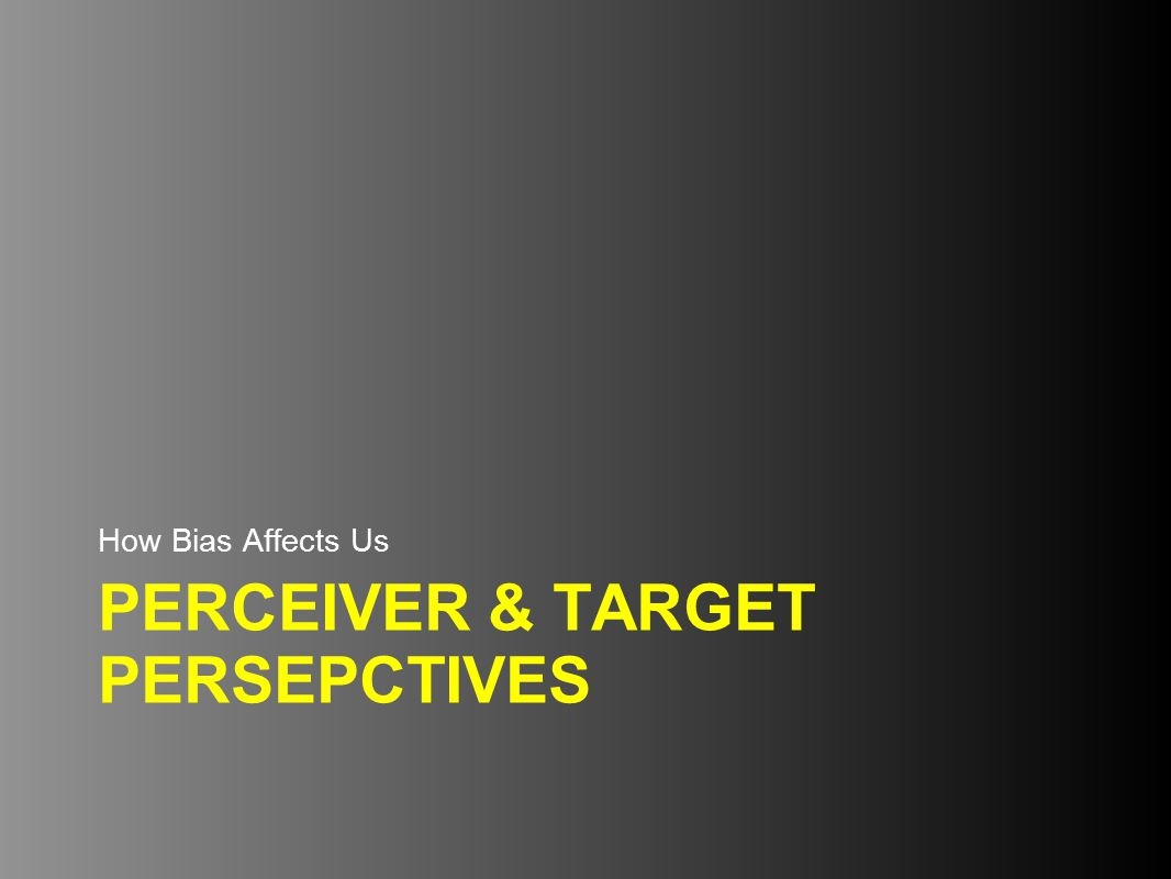 PERCEIVER & TARGET PERSEPCTIVES