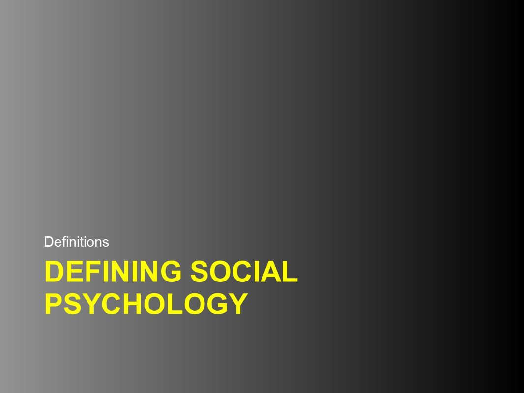 DEFINING SOCIAL PSYCHOLOGY