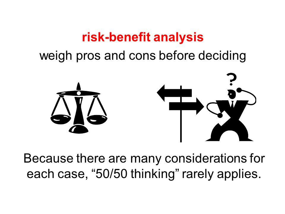 risk-benefit analysis weigh pros and cons before deciding