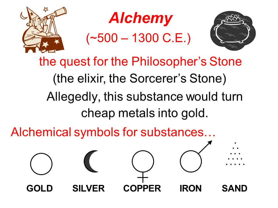 Allegedly, this substance would turn cheap metals into gold.