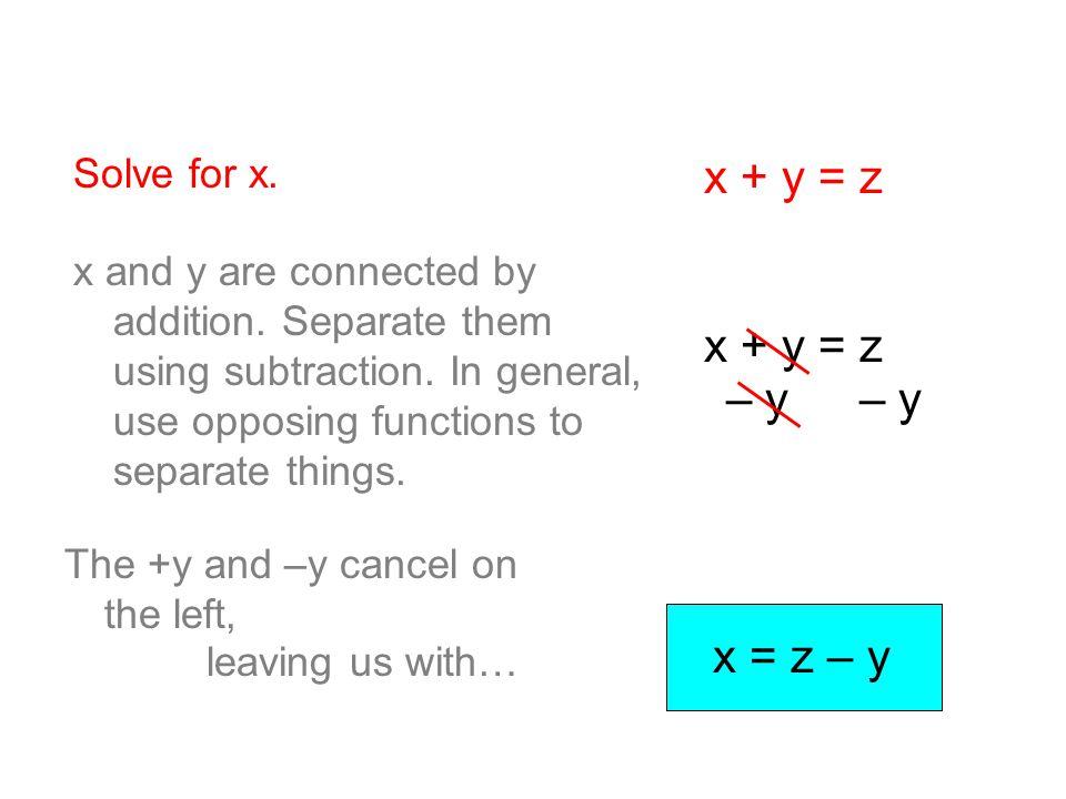 x + y = z x + y = z – y – y x = z – y Solve for x.