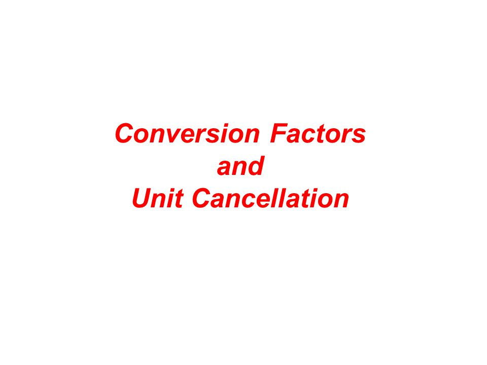 Conversion Factors and Unit Cancellation