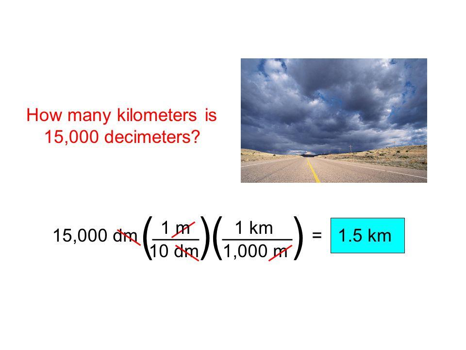 ( ) ( ) ____ ______ How many kilometers is 15,000 decimeters 10 dm