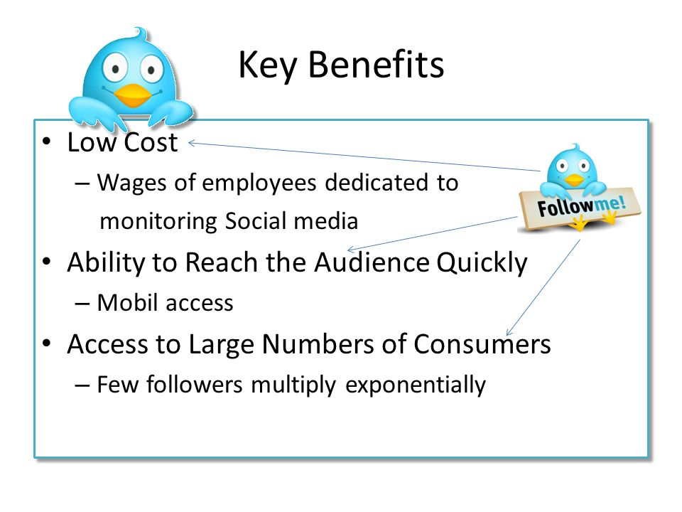 Key Benefits Low Cost Ability to Reach the Audience Quickly