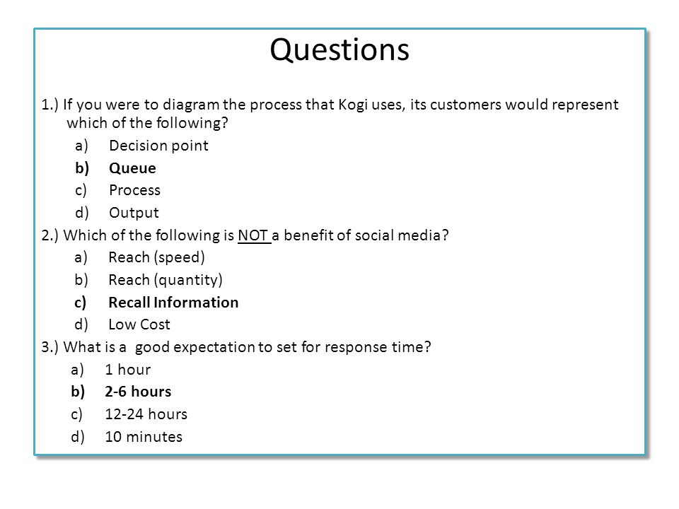 Questions 1.) If you were to diagram the process that Kogi uses, its customers would represent which of the following
