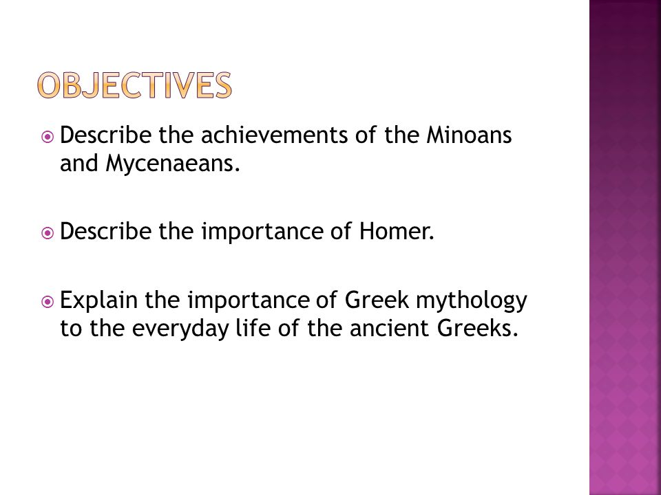 Objectives Describe the achievements of the Minoans and Mycenaeans.