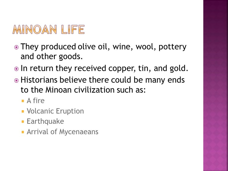 Minoan Life They produced olive oil, wine, wool, pottery and other goods. In return they received copper, tin, and gold.