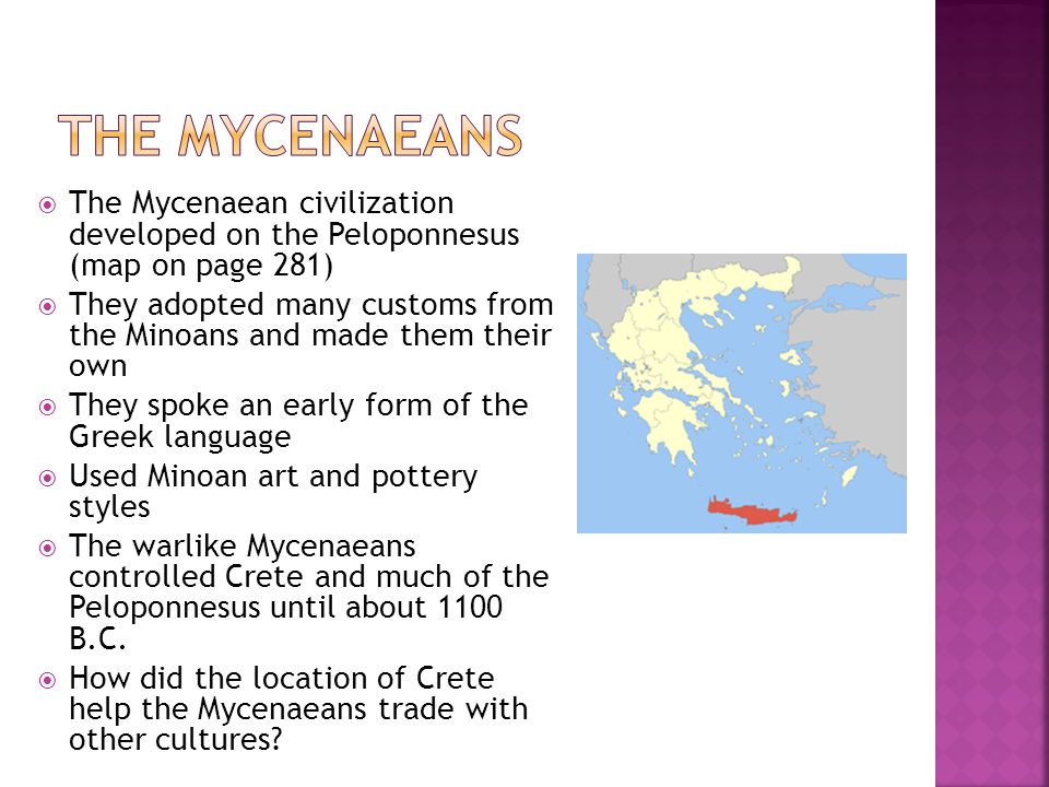 The Mycenaeans The Mycenaean civilization developed on the Peloponnesus (map on page 281)