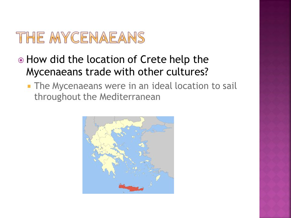 The Mycenaeans How did the location of Crete help the Mycenaeans trade with other cultures