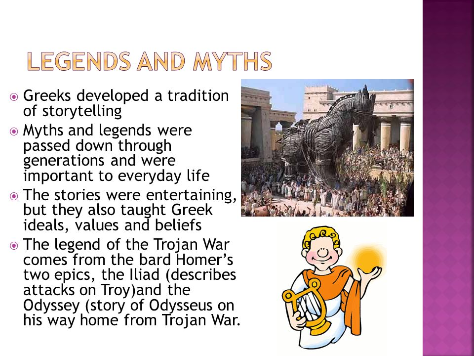 Legends and Myths Greeks developed a tradition of storytelling