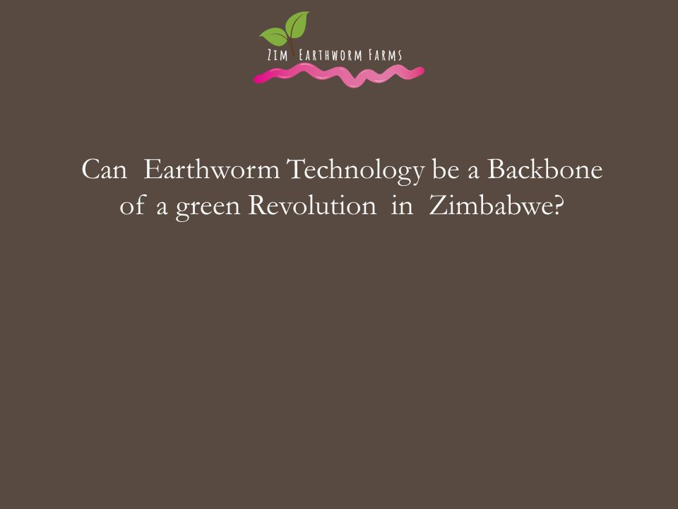 Can Earthworm Technology be a Backbone of a green Revolution in Zimbabwe
