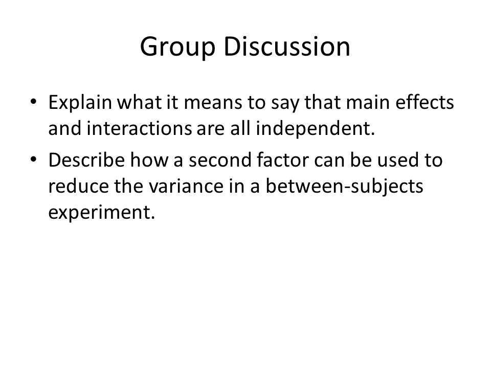 Group Discussion Explain what it means to say that main effects and interactions are all independent.