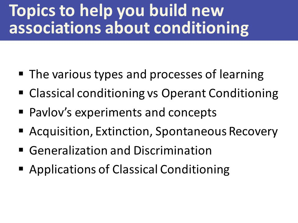 Topics to help you build new associations about conditioning