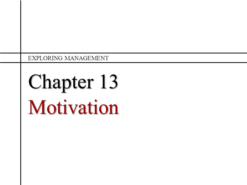Exploring Management Chapter 13 Motivation