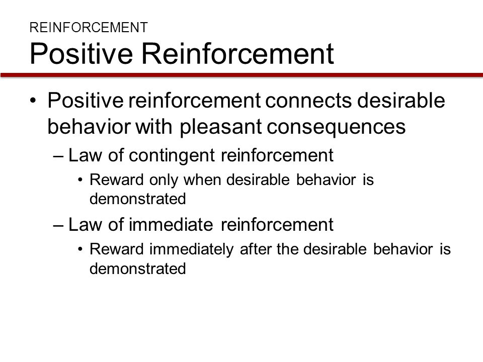 REINFORCEMENT Positive Reinforcement