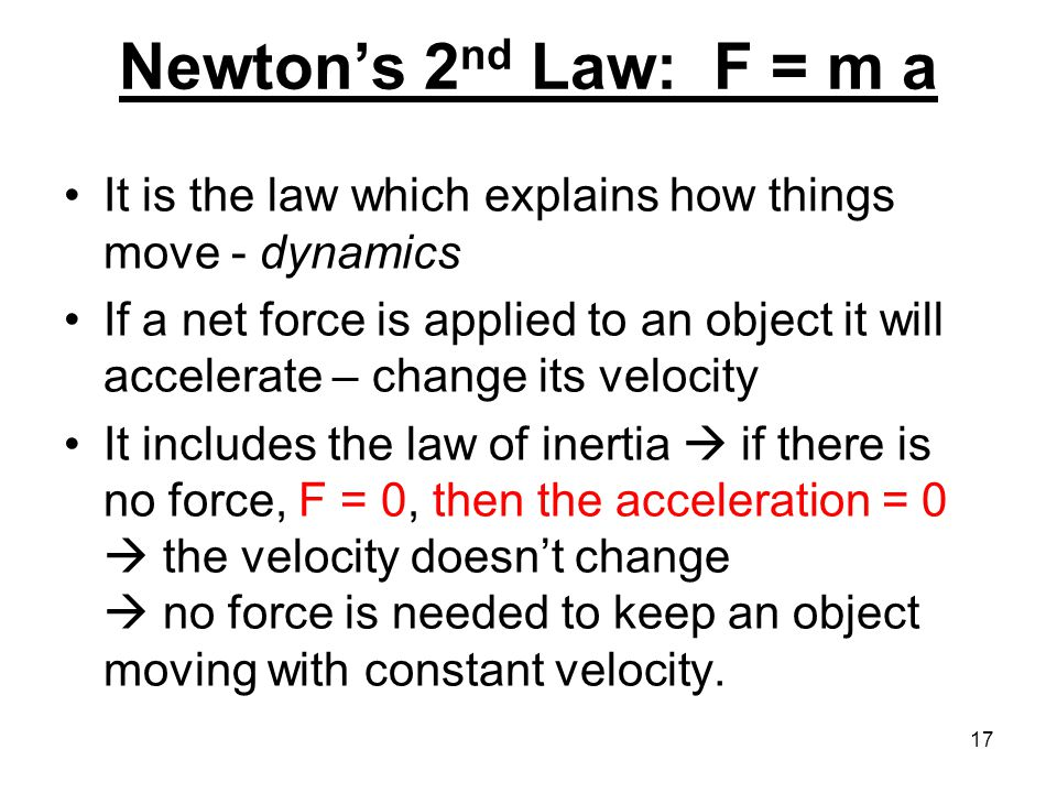 Newton's 2nd Law: F = m a It is the law which explains how things move - dynamics.