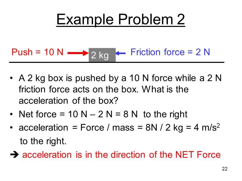 Example Problem 2 Push = 10 N Friction force = 2 N 2 kg