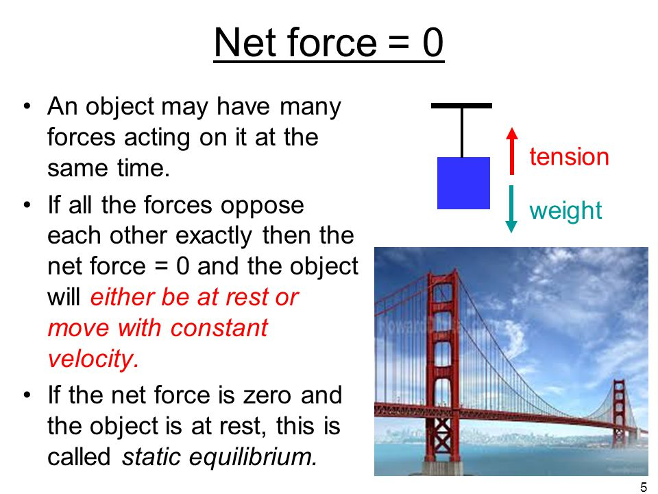 Net force = 0 An object may have many forces acting on it at the same time.