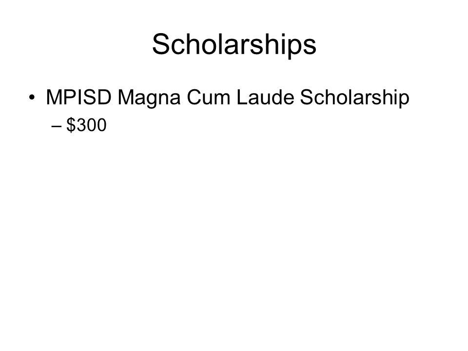 Scholarships MPISD Magna Cum Laude Scholarship $300