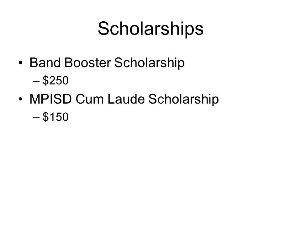 Scholarships Band Booster Scholarship MPISD Cum Laude Scholarship $250