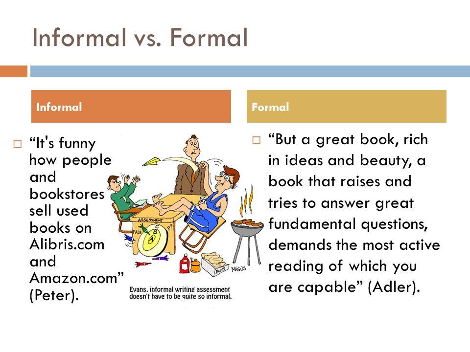 Informal vs. Formal Informal. Formal.