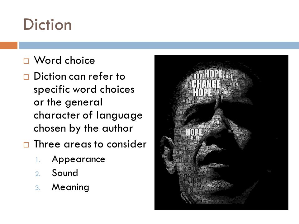 Diction Word choice. Diction can refer to specific word choices or the general character of language chosen by the author.
