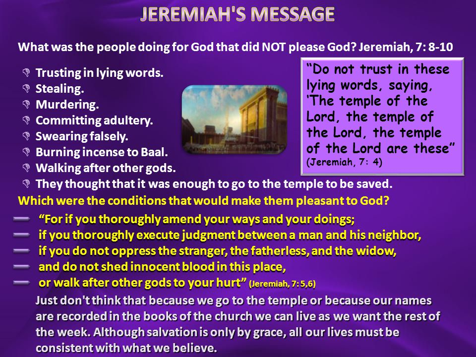 JEREMIAH S MESSAGE What was the people doing for God that did NOT please God Jeremiah, 7: 8-10.