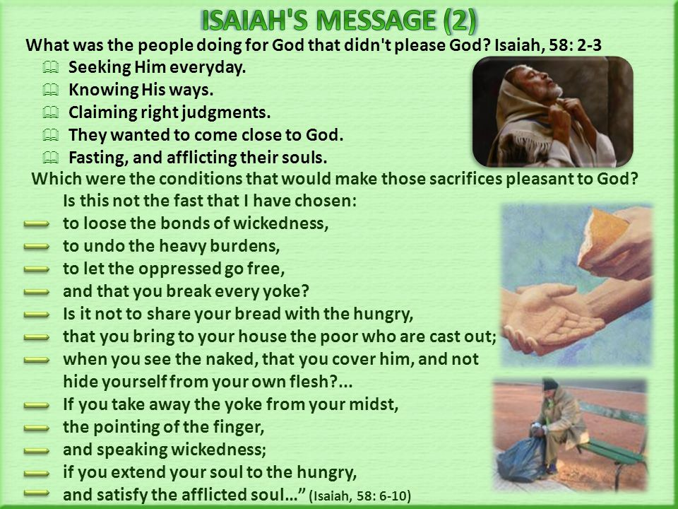 ISAIAH S MESSAGE (2) What was the people doing for God that didn t please God Isaiah, 58: 2-3. Seeking Him everyday.