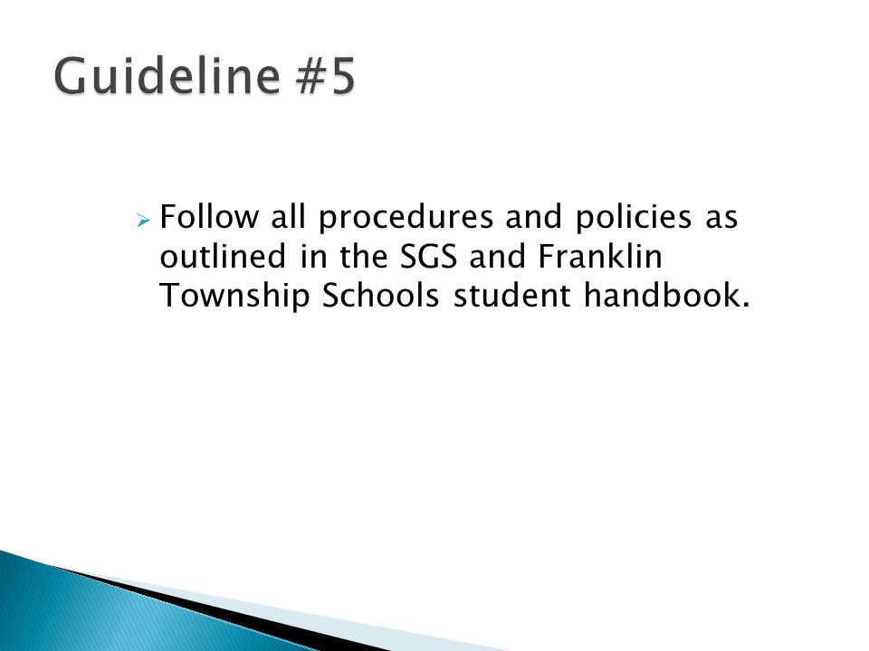 Guideline #5 Follow all procedures and policies as outlined in the SGS and Franklin Township Schools student handbook.