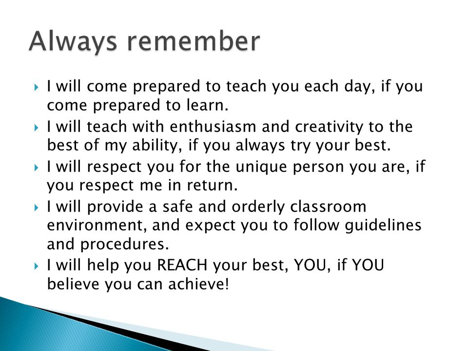 Always remember I will come prepared to teach you each day, if you come prepared to learn.