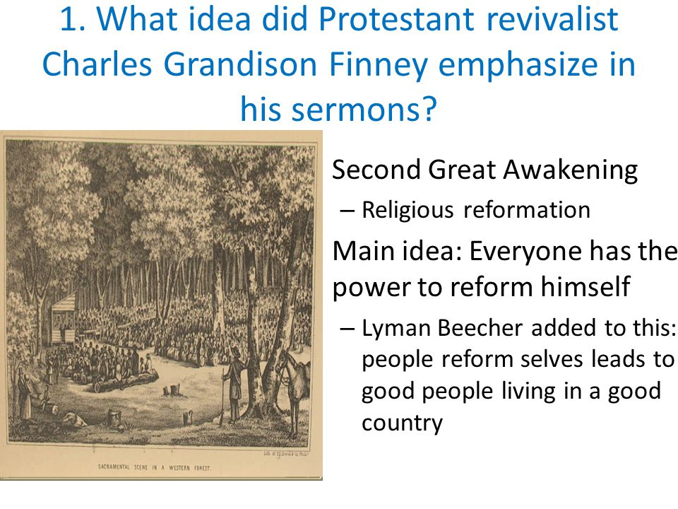 1. What idea did Protestant revivalist Charles Grandison Finney emphasize in his sermons