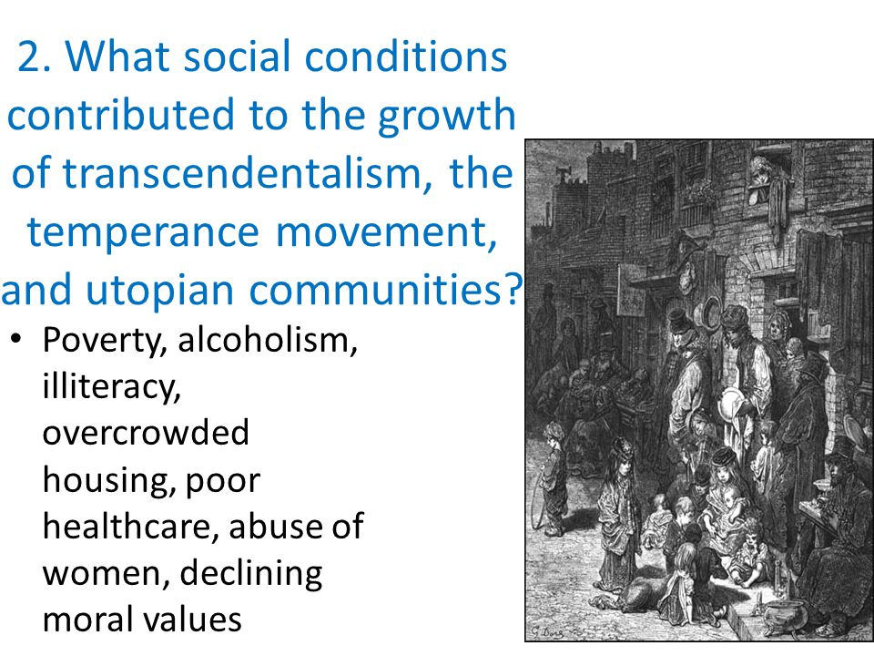 2. What social conditions contributed to the growth of transcendentalism, the temperance movement, and utopian communities