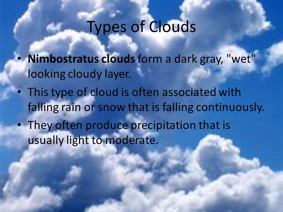 Types of Clouds Nimbostratus clouds form a dark gray, wet looking cloudy layer.