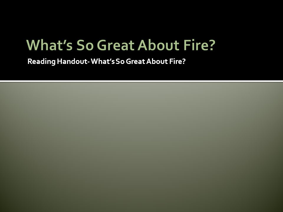 What's So Great About Fire