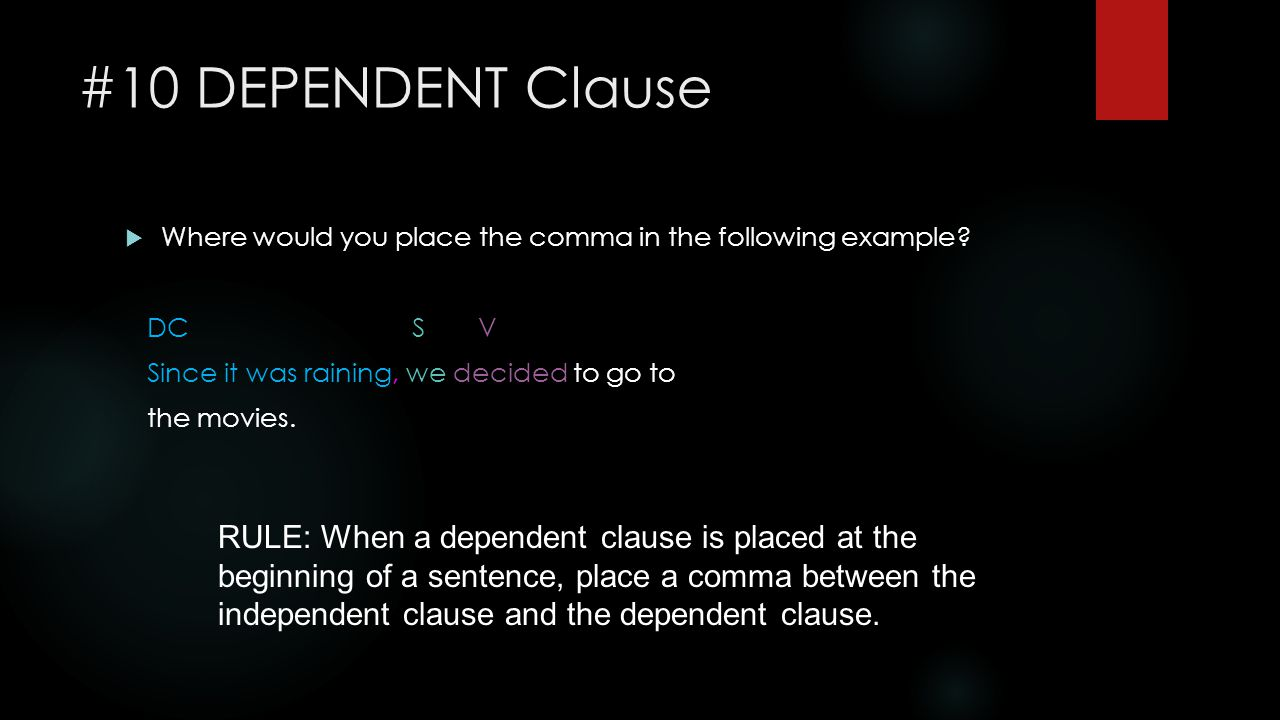 #10 DEPENDENT Clause Where would you place the comma in the following example DC S V.