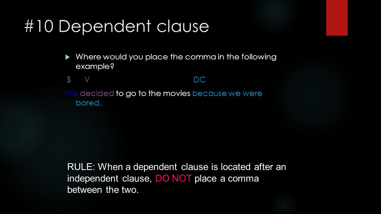 #10 Dependent clause Where would you place the comma in the following example S V DC.