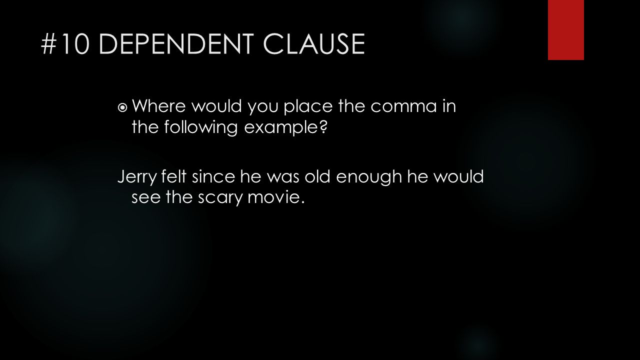 #10 DEPENDENT CLAUSE Where would you place the comma in the following example.