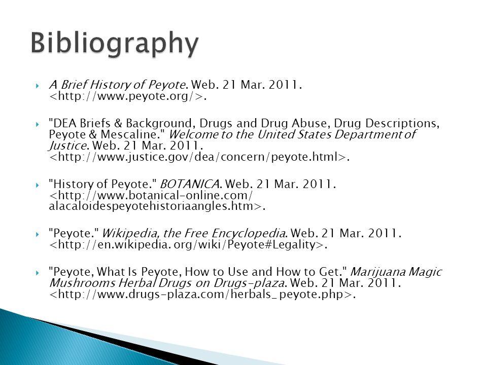 Bibliography A Brief History of Peyote. Web. 21 Mar. 2011. <http://www.peyote.org/>.