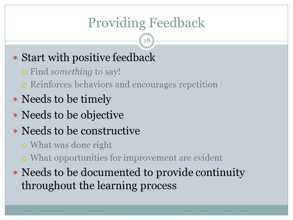 Providing Feedback Start with positive feedback Needs to be timely
